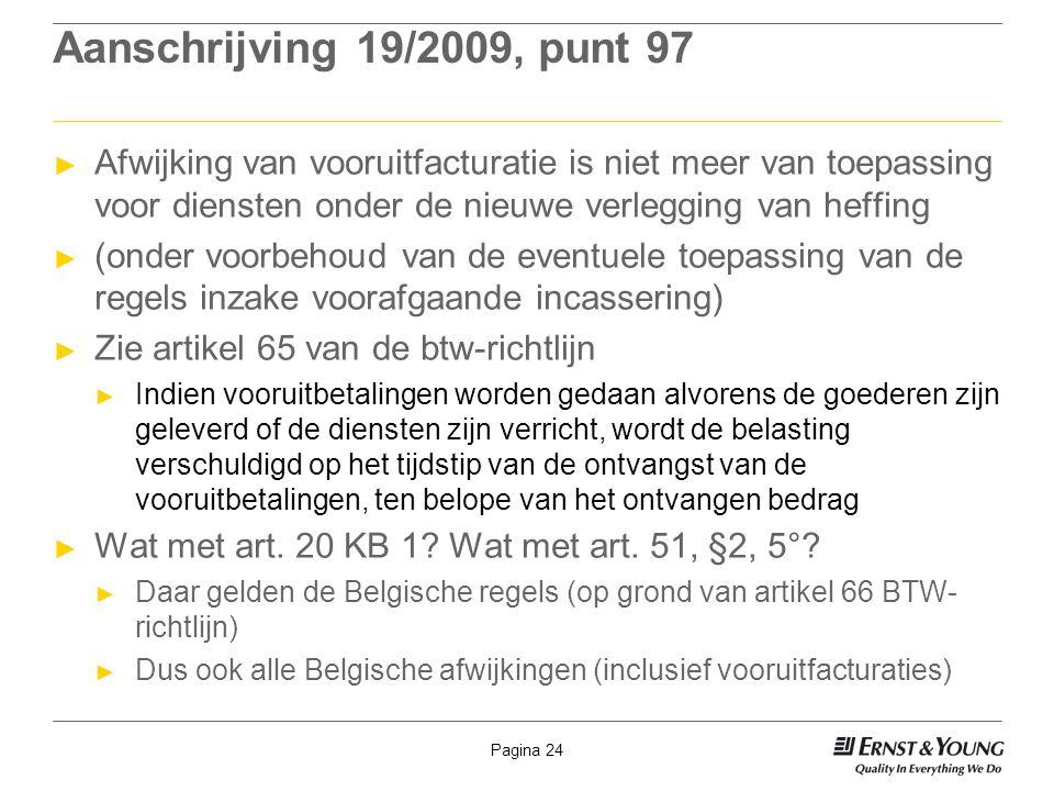 Pagina 24 Aanschrijving 19/2009, punt 97 ► Afwijking van vooruitfacturatie is niet meer van toepassing voor diensten onder de nieuwe verlegging van he