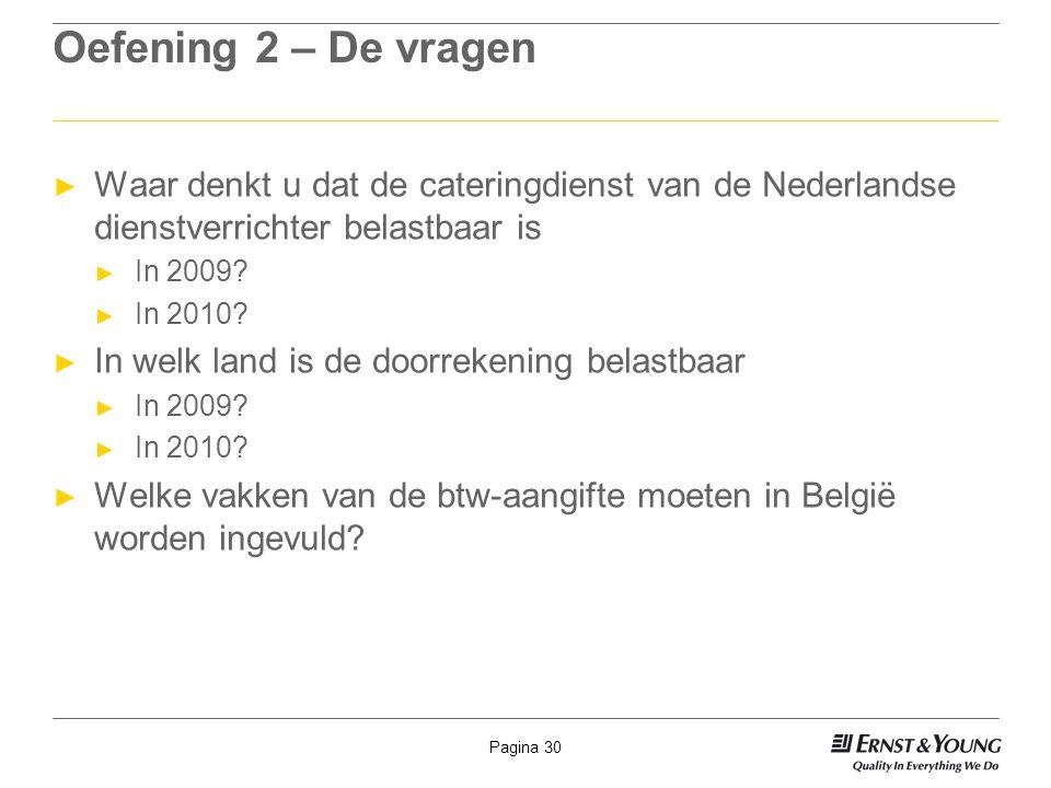 Pagina 30 Oefening 2 – De vragen ► Waar denkt u dat de cateringdienst van de Nederlandse dienstverrichter belastbaar is ► In 2009? ► In 2010? ► In wel