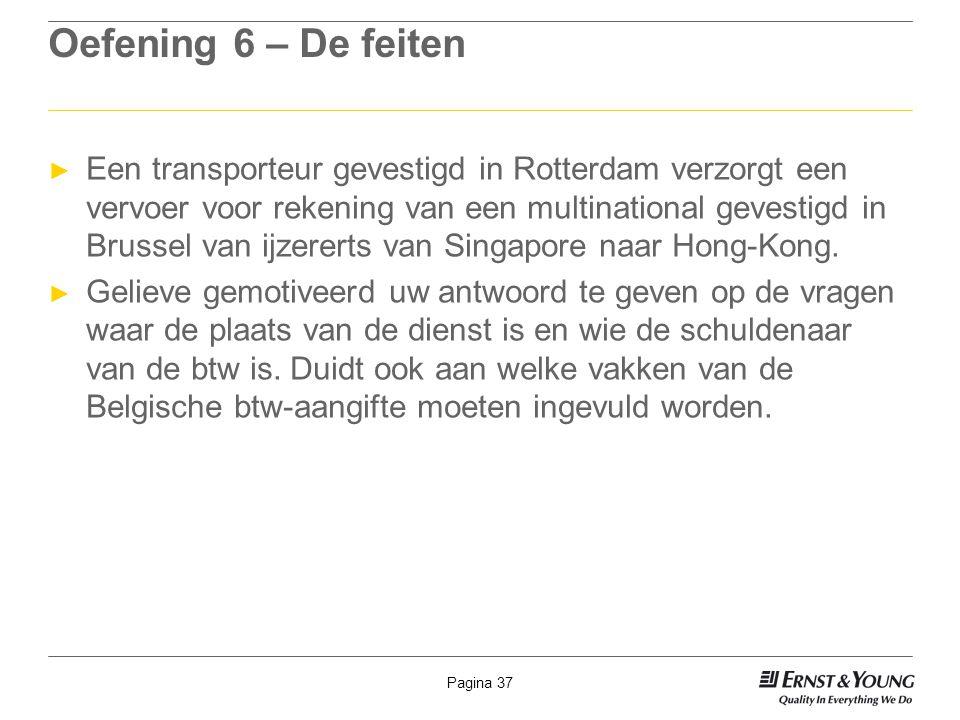 Pagina 37 Oefening 6 – De feiten ► Een transporteur gevestigd in Rotterdam verzorgt een vervoer voor rekening van een multinational gevestigd in Bruss