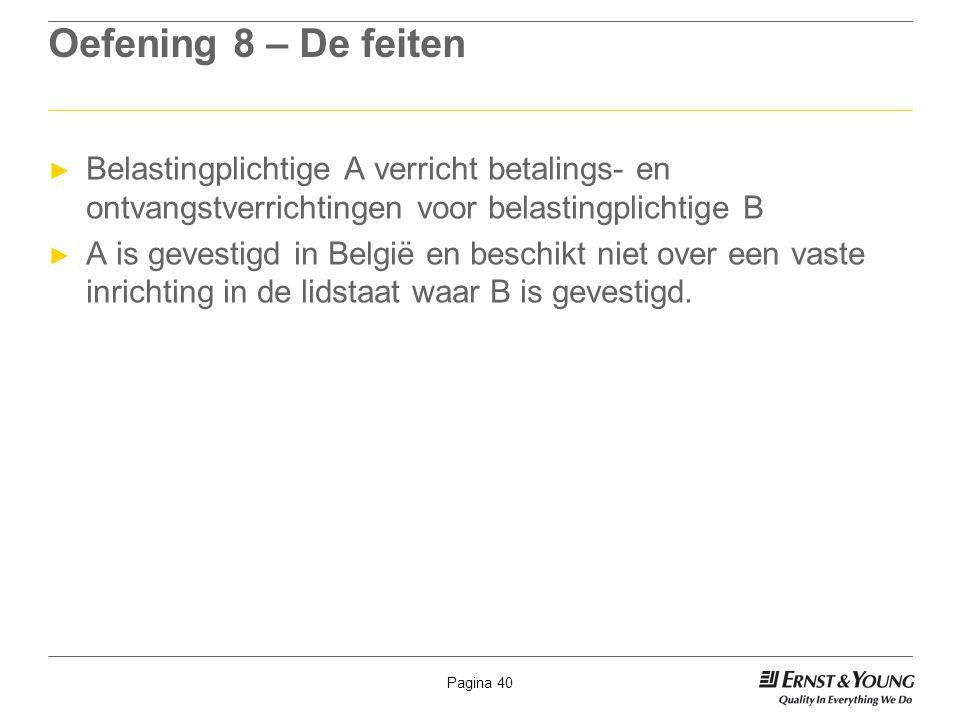 Pagina 40 Oefening 8 – De feiten ► Belastingplichtige A verricht betalings- en ontvangstverrichtingen voor belastingplichtige B ► A is gevestigd in Be