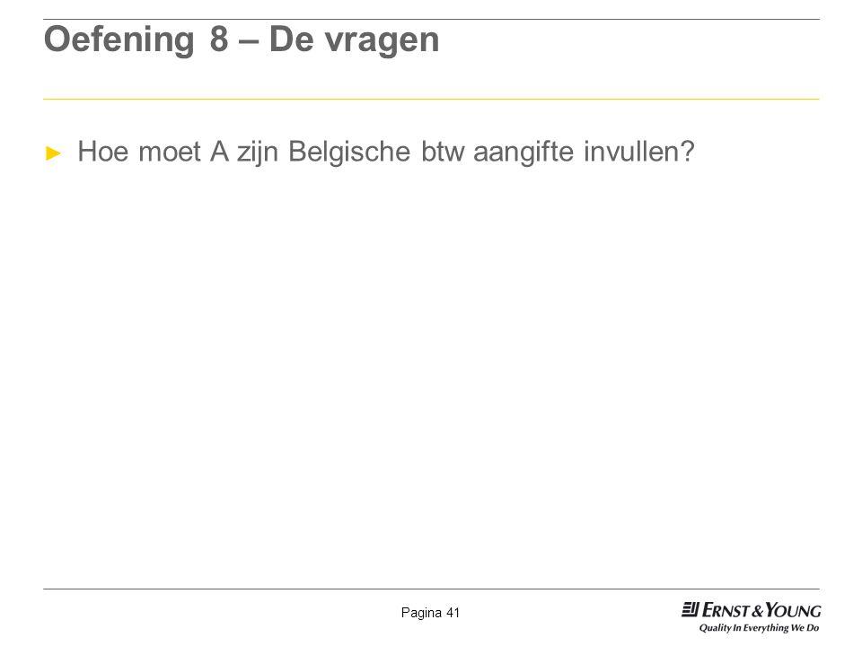 Pagina 41 Oefening 8 – De vragen ► Hoe moet A zijn Belgische btw aangifte invullen?