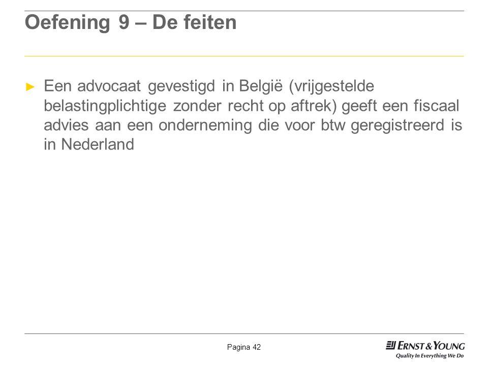 Pagina 42 Oefening 9 – De feiten ► Een advocaat gevestigd in België (vrijgestelde belastingplichtige zonder recht op aftrek) geeft een fiscaal advies