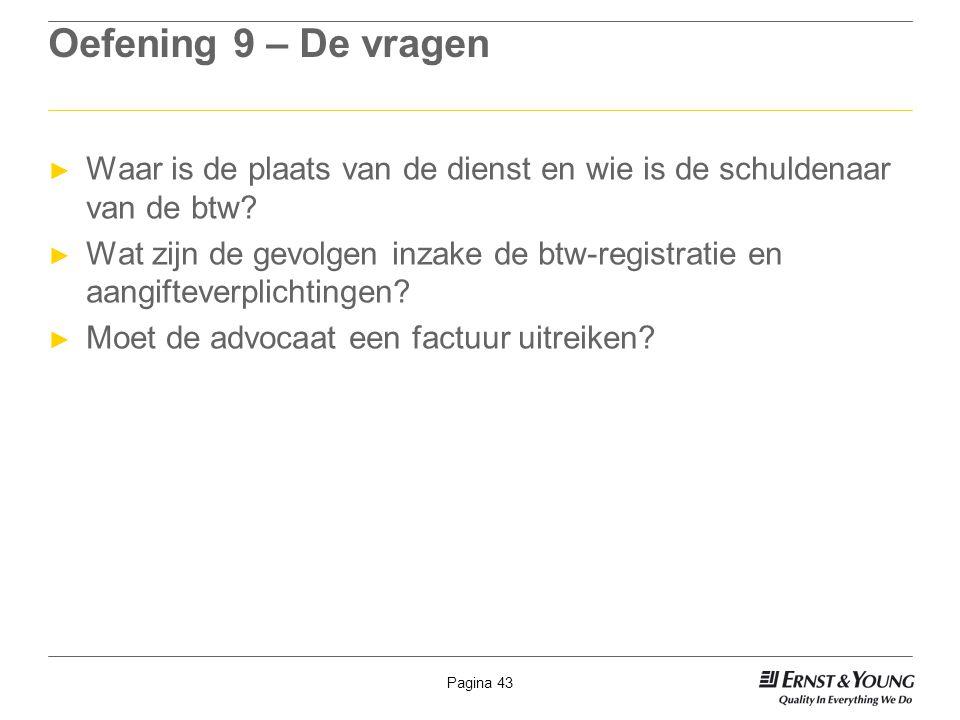 Pagina 43 Oefening 9 – De vragen ► Waar is de plaats van de dienst en wie is de schuldenaar van de btw? ► Wat zijn de gevolgen inzake de btw-registrat