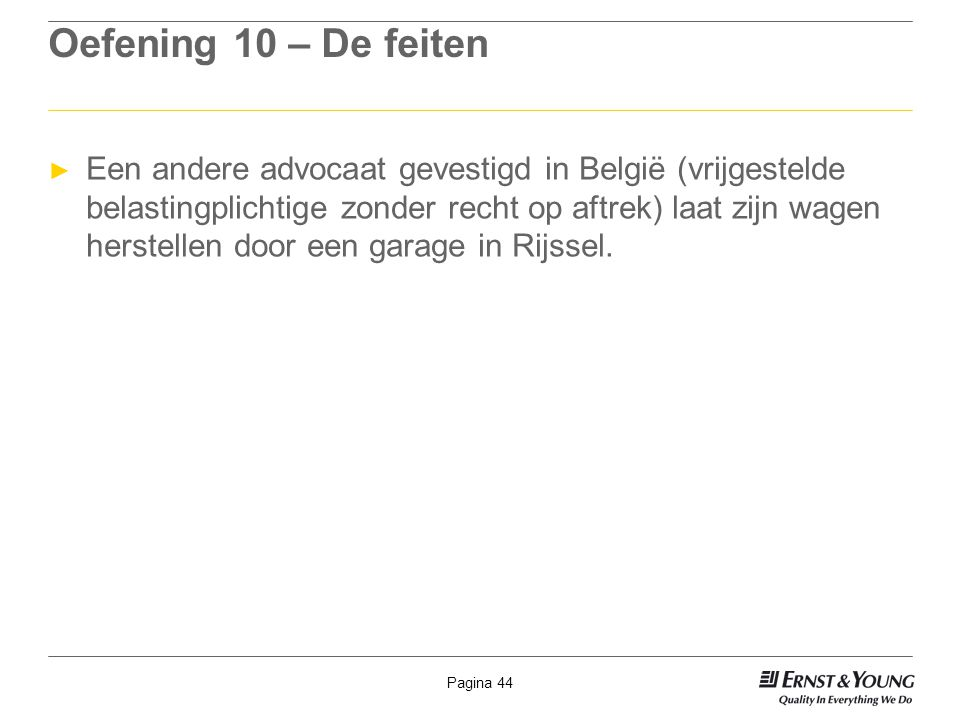 Pagina 44 Oefening 10 – De feiten ► Een andere advocaat gevestigd in België (vrijgestelde belastingplichtige zonder recht op aftrek) laat zijn wagen h