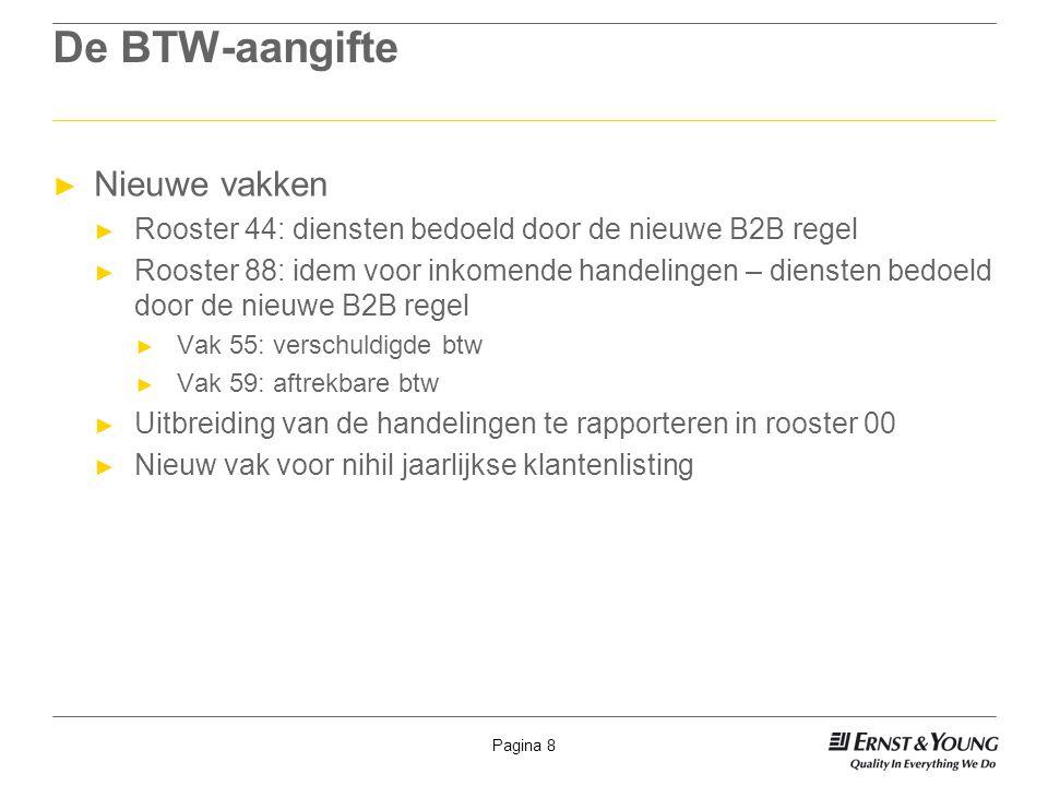 Pagina 8 De BTW-aangifte ► Nieuwe vakken ► Rooster 44: diensten bedoeld door de nieuwe B2B regel ► Rooster 88: idem voor inkomende handelingen – diens