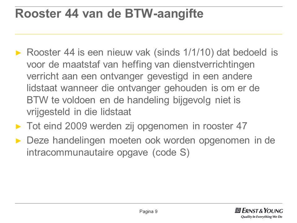 Pagina 9 Rooster 44 van de BTW-aangifte ► Rooster 44 is een nieuw vak (sinds 1/1/10) dat bedoeld is voor de maatstaf van heffing van dienstverrichting