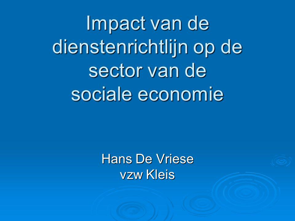 Impact van de dienstenrichtlijn op de sector van de sociale economie Hans De Vriese vzw Kleis