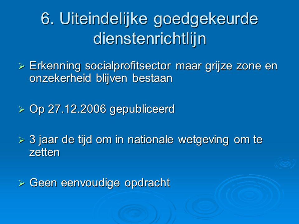 6. Uiteindelijke goedgekeurde dienstenrichtlijn  Erkenning socialprofitsector maar grijze zone en onzekerheid blijven bestaan  Op 27.12.2006 gepubli