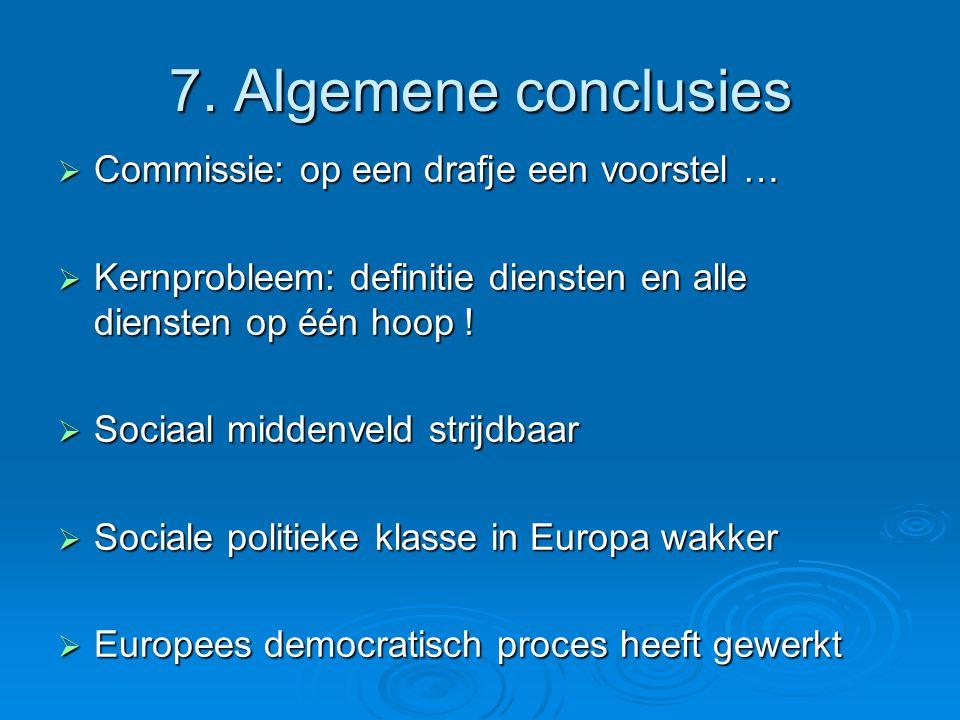 7. Algemene conclusies  Commissie: op een drafje een voorstel …  Kernprobleem: definitie diensten en alle diensten op één hoop !  Sociaal middenvel