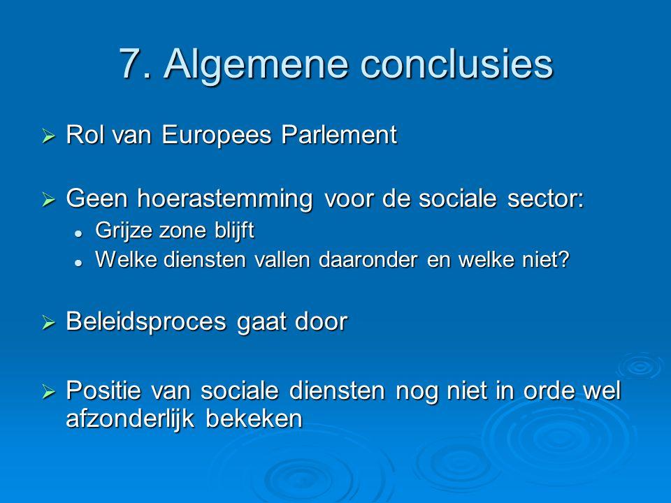 7. Algemene conclusies  Rol van Europees Parlement  Geen hoerastemming voor de sociale sector: Grijze zone blijft Grijze zone blijft Welke diensten