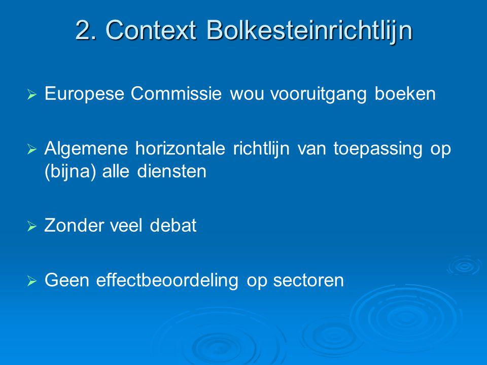 2. Context Bolkesteinrichtlijn   Europese Commissie wou vooruitgang boeken   Algemene horizontale richtlijn van toepassing op (bijna) alle dienste