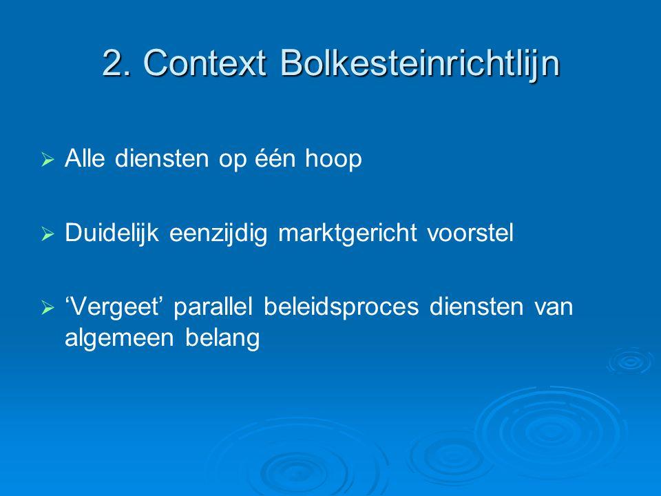 2. Context Bolkesteinrichtlijn   Alle diensten op één hoop   Duidelijk eenzijdig marktgericht voorstel   'Vergeet' parallel beleidsproces dienst