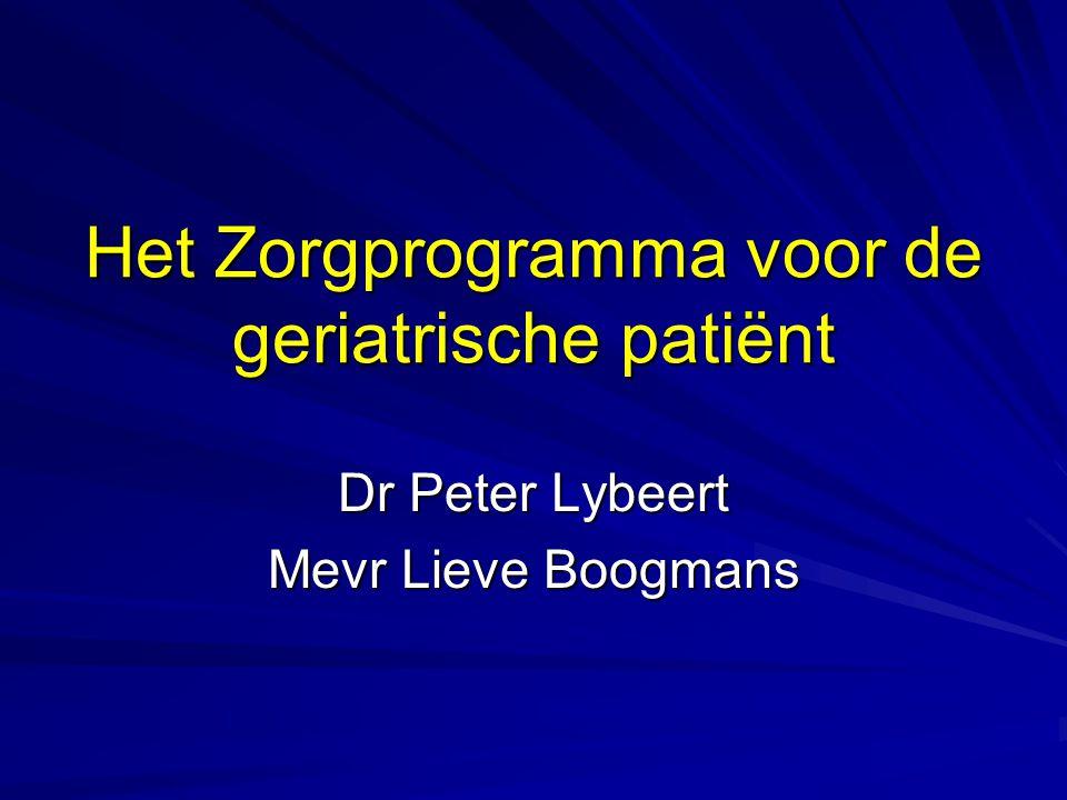 Het Zorgprogramma voor de geriatrische patiënt Dr Peter Lybeert Mevr Lieve Boogmans