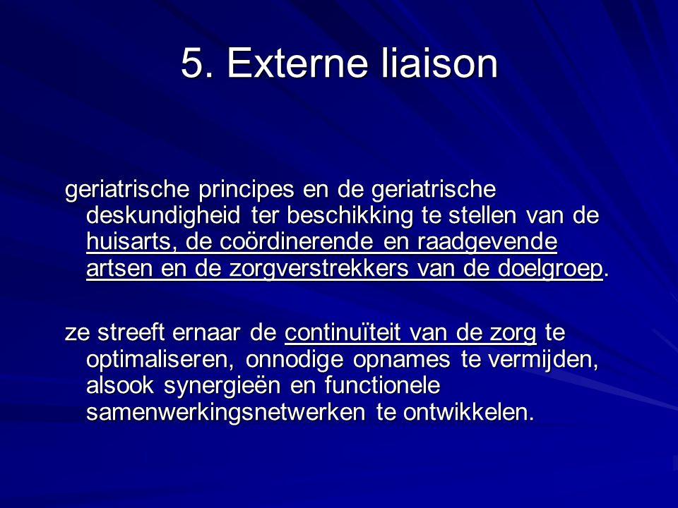 5. Externe liaison geriatrische principes en de geriatrische deskundigheid ter beschikking te stellen van de huisarts, de coördinerende en raadgevende