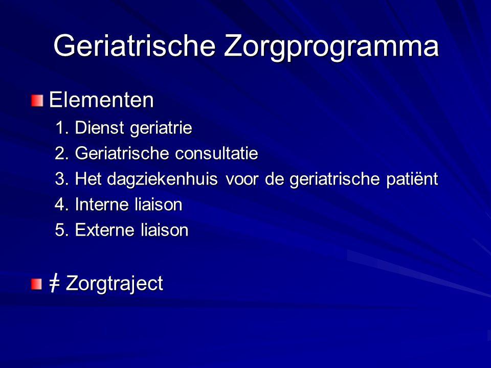 Geriatrische Zorgprogramma Elementen 1. Dienst geriatrie 2. Geriatrische consultatie 3. Het dagziekenhuis voor de geriatrische patiënt 4. Interne liai