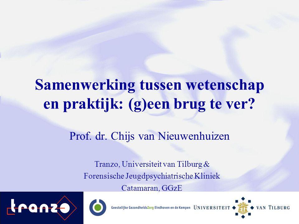 Tranzo, Universiteit van Tilburg & Forensische Jeugdpsychiatrische Kliniek Catamaran, GGzE Samenwerking tussen wetenschap en praktijk: (g)een brug te