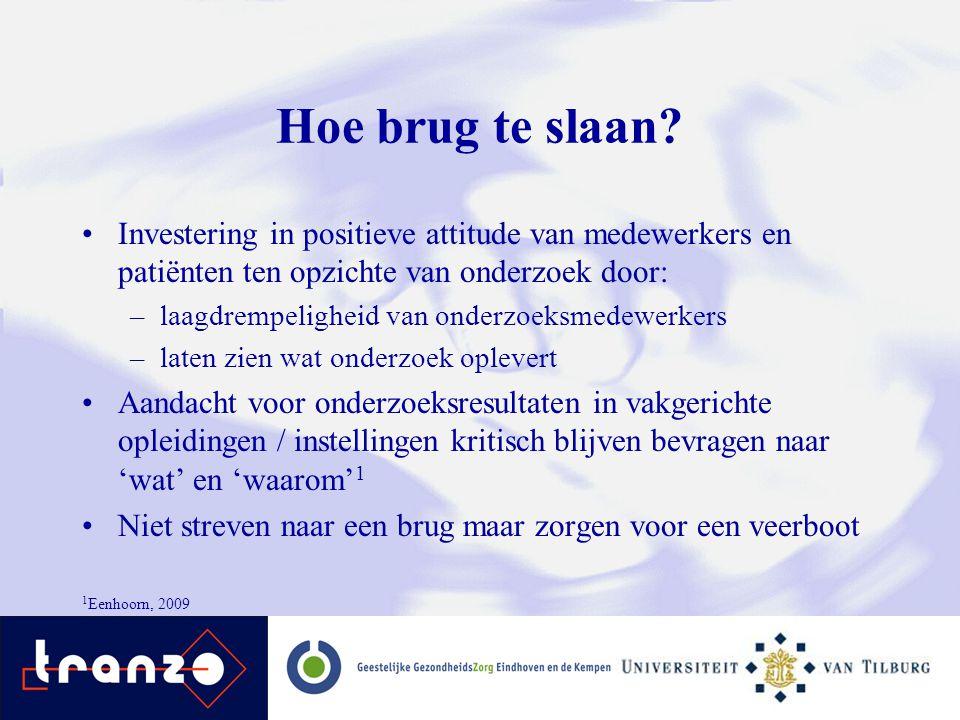 Hoe brug te slaan? Investering in positieve attitude van medewerkers en patiënten ten opzichte van onderzoek door: –laagdrempeligheid van onderzoeksme