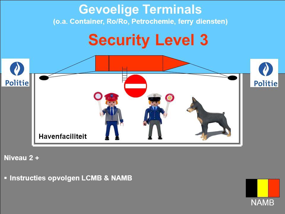 Havenfaciliteit Niveau 1 +  Verhoogde bereikbaarheid SSO  Verhoogd toezicht door vergunde bewakingsagenten  Oriëntatie van de politiediensten naar het verhoogde dreigingniveau Security Level 2 .