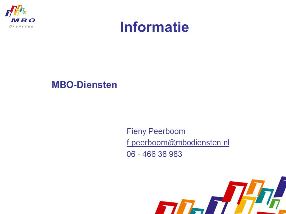 Informatie MBO-Diensten Fieny Peerboom f.peerboom@mbodiensten.nl 06 - 466 38 983