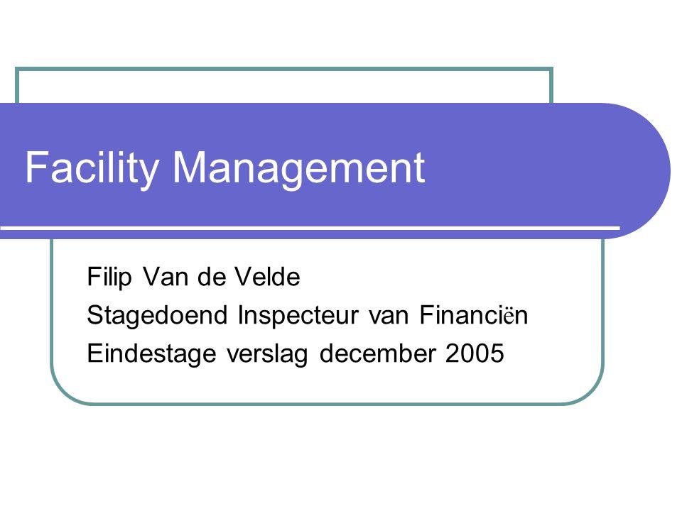 Facility Management Filip Van de Velde Stagedoend Inspecteur van Financi ë n Eindestage verslag december 2005