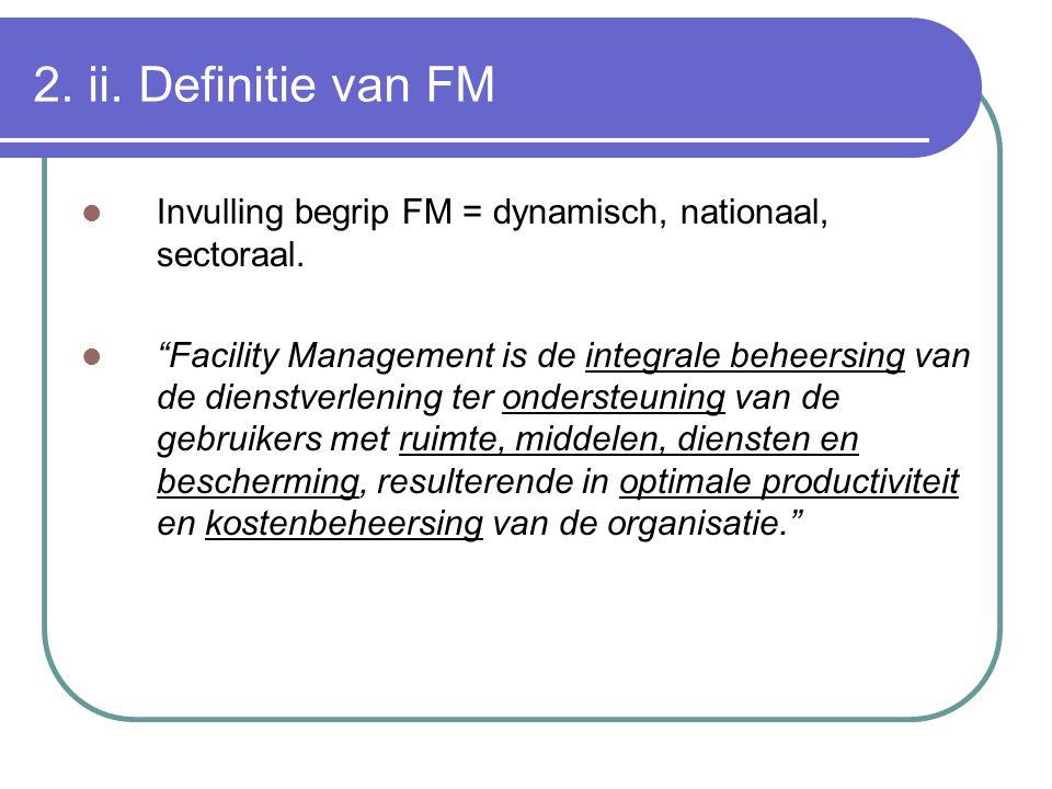 """2. ii. Definitie van FM Invulling begrip FM = dynamisch, nationaal, sectoraal. """"Facility Management is de integrale beheersing van de dienstverlening"""