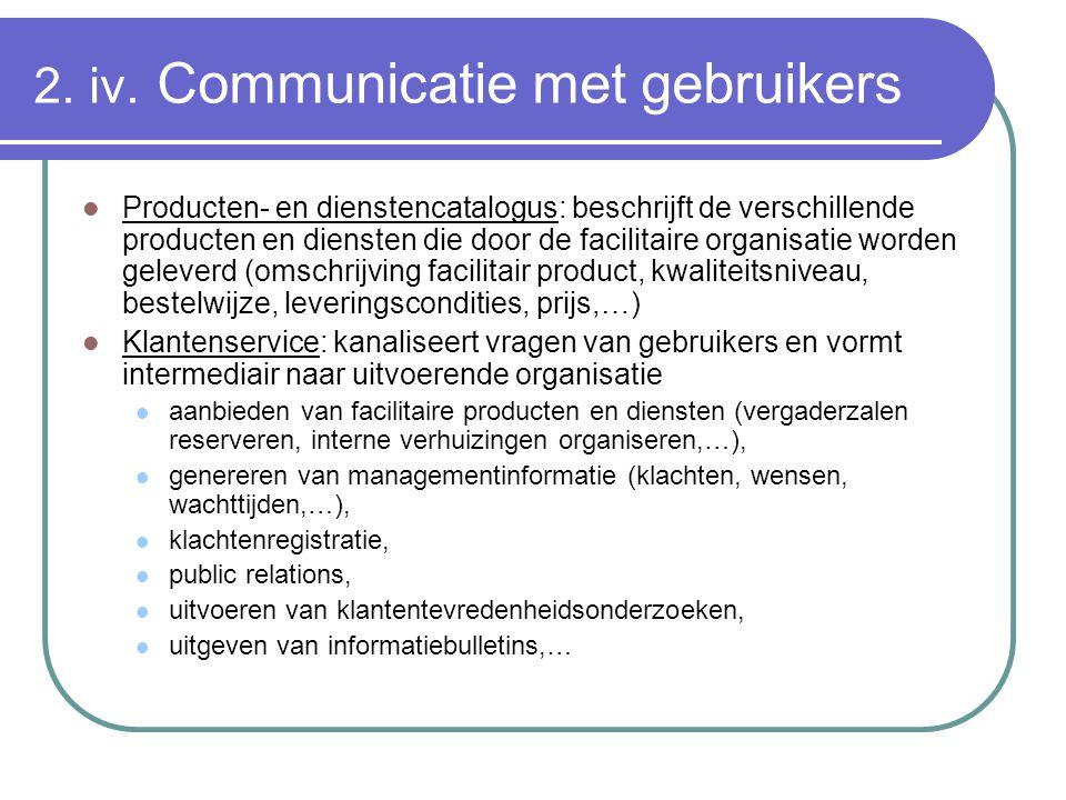 2. iv. Communicatie met gebruikers Producten- en dienstencatalogus: beschrijft de verschillende producten en diensten die door de facilitaire organisa
