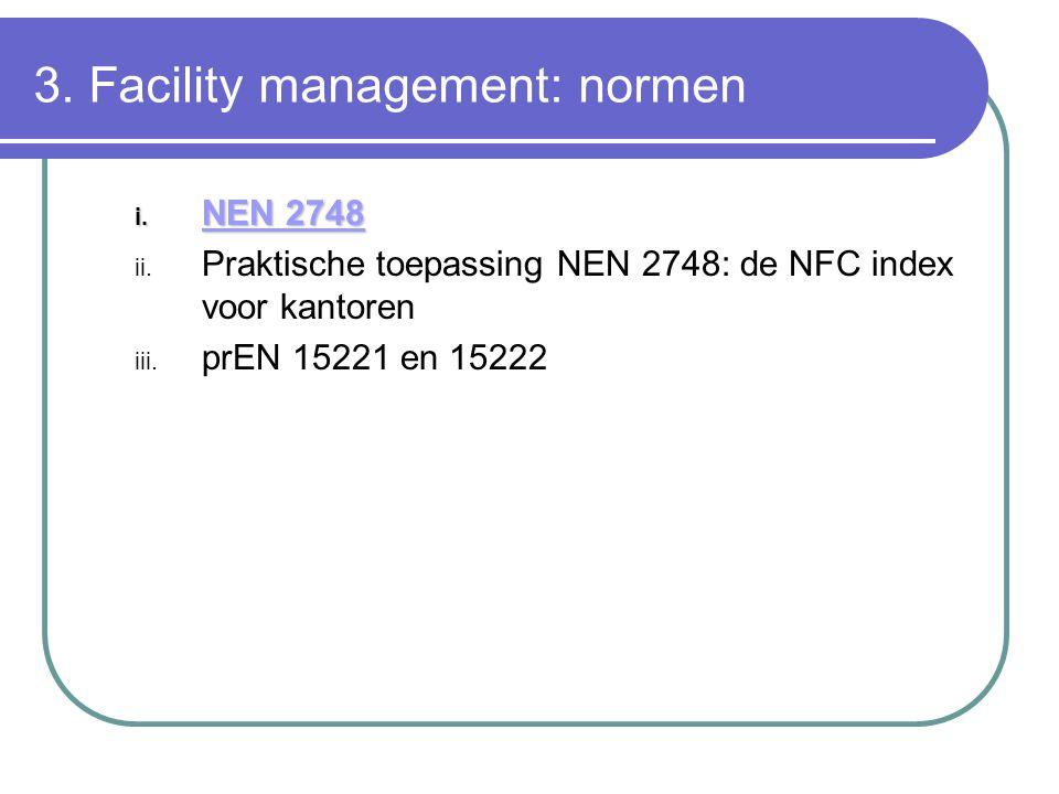 3. Facility management: normen i. NEN 2748 ii. Praktische toepassing NEN 2748: de NFC index voor kantoren iii. prEN 15221 en 15222