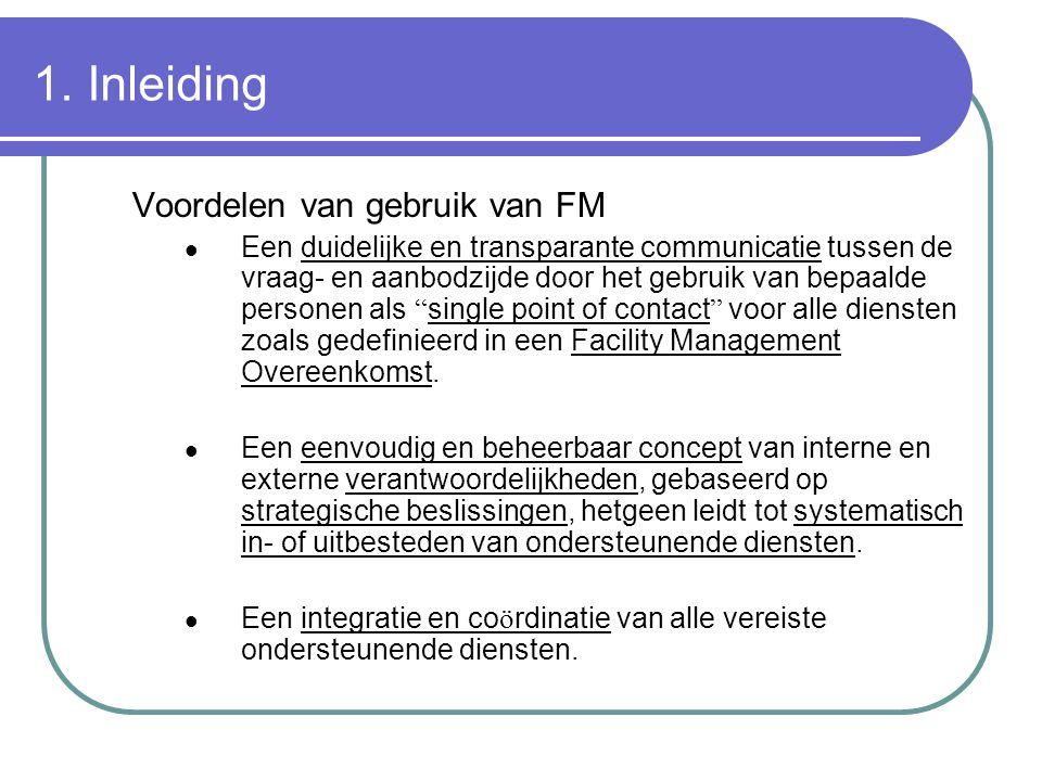 1. Inleiding Voordelen van gebruik van FM Een duidelijke en transparante communicatie tussen de vraag- en aanbodzijde door het gebruik van bepaalde pe
