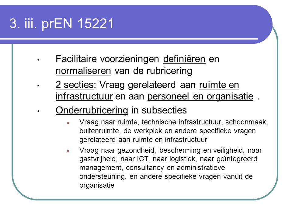 3. iii. prEN 15221 Facilitaire voorzieningen definiëren en normaliseren van de rubricering 2 secties: Vraag gerelateerd aan ruimte en infrastructuur e