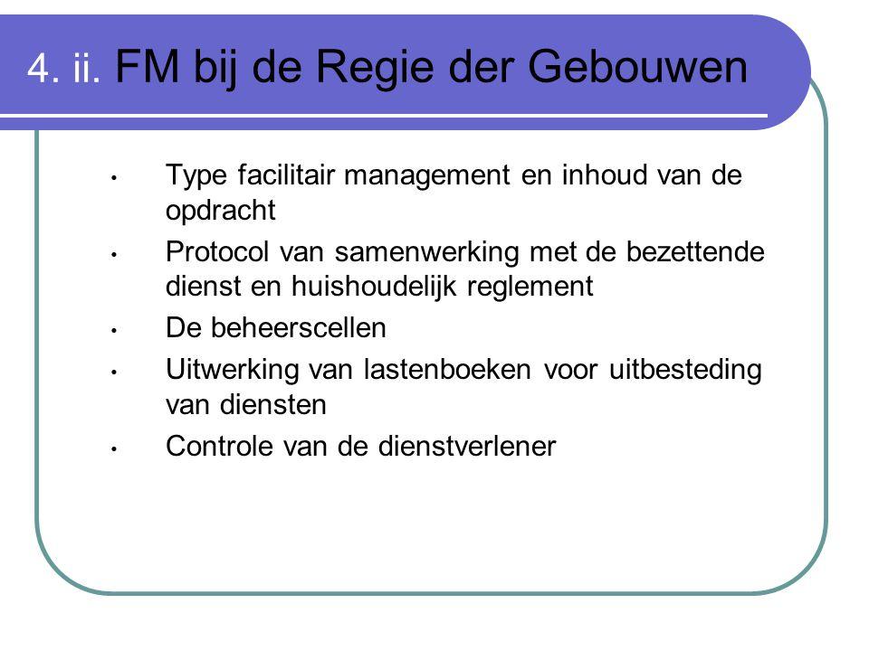 4. ii. FM bij de Regie der Gebouwen Type facilitair management en inhoud van de opdracht Protocol van samenwerking met de bezettende dienst en huishou