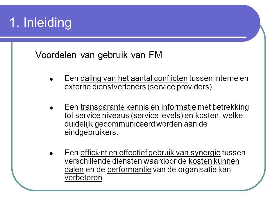 1. Inleiding Voordelen van gebruik van FM Een daling van het aantal conflicten tussen interne en externe dienstverleners (service providers). Een tran