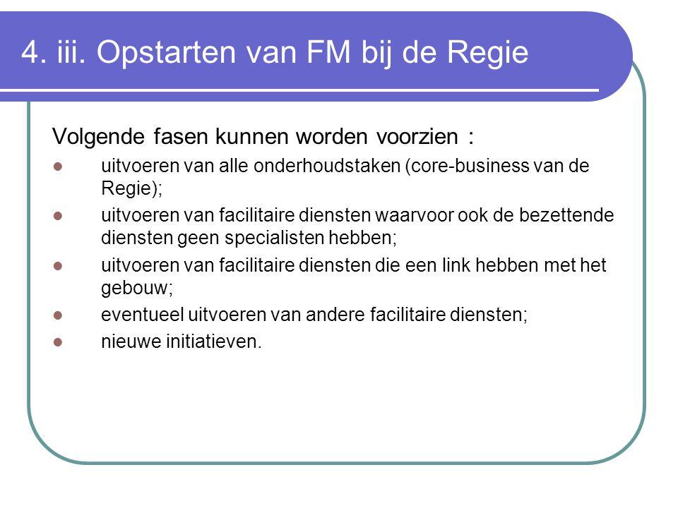 4. iii. Opstarten van FM bij de Regie Volgende fasen kunnen worden voorzien : uitvoeren van alle onderhoudstaken (core-business van de Regie); uitvoer