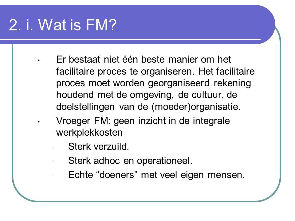 2. i. Wat is FM? Er bestaat niet één beste manier om het facilitaire proces te organiseren. Het facilitaire proces moet worden georganiseerd rekening