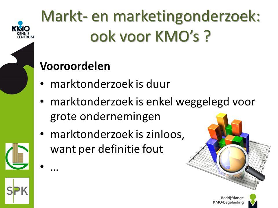 Markt- en marketingonderzoek: ook voor KMO's ? Vooroordelen marktonderzoek is duur marktonderzoek is enkel weggelegd voor grote ondernemingen marktond