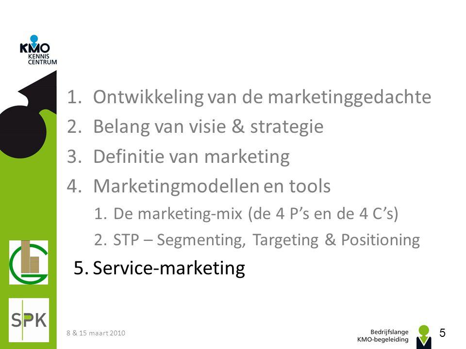 1.Ontwikkeling van de marketinggedachte 2.Belang van visie & strategie 3.Definitie van marketing 4.Marketingmodellen en tools 1.De marketing-mix (de 4 P's en de 4 C's) 2.STP – Segmenting, Targeting & Positioning 5.Service-marketing 6.Marktonderzoek 8 & 15 maart 2010 16
