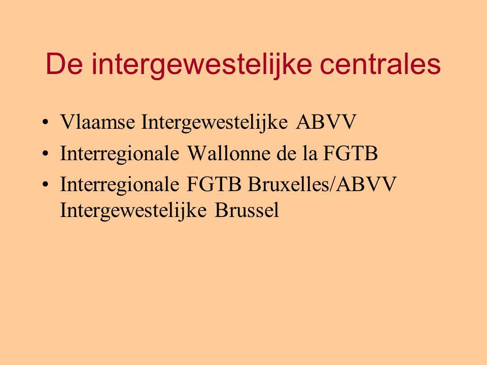 De intergewestelijke centrales Vlaamse Intergewestelijke ABVV Interregionale Wallonne de la FGTB Interregionale FGTB Bruxelles/ABVV Intergewestelijke