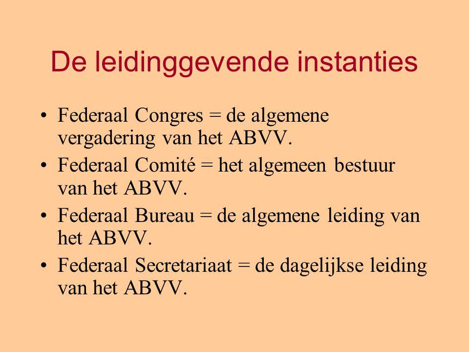 Federaal Congres = de algemene vergadering van het ABVV. Federaal Comité = het algemeen bestuur van het ABVV. Federaal Bureau = de algemene leiding va