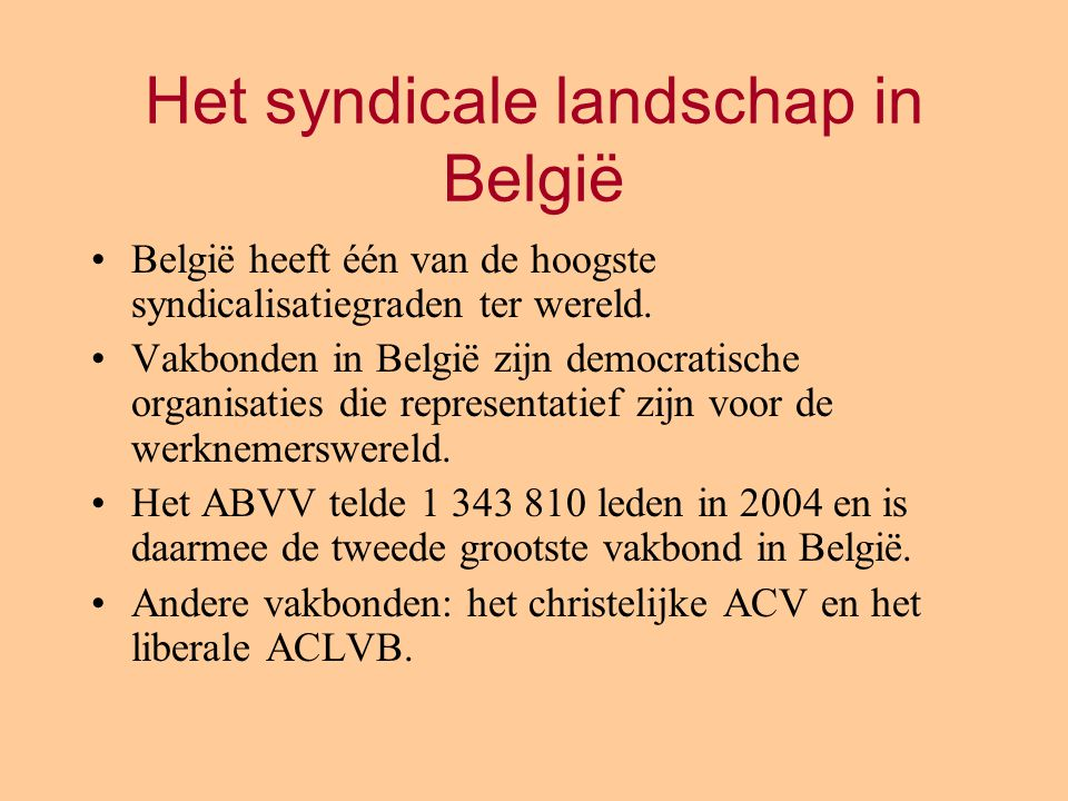 Het syndicale landschap in België België heeft één van de hoogste syndicalisatiegraden ter wereld. Vakbonden in België zijn democratische organisaties