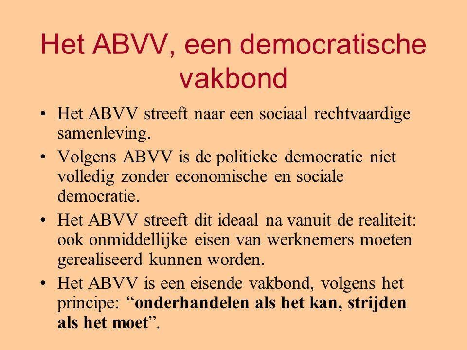 Het ABVV, een democratische vakbond Het ABVV streeft naar een sociaal rechtvaardige samenleving. Volgens ABVV is de politieke democratie niet volledig