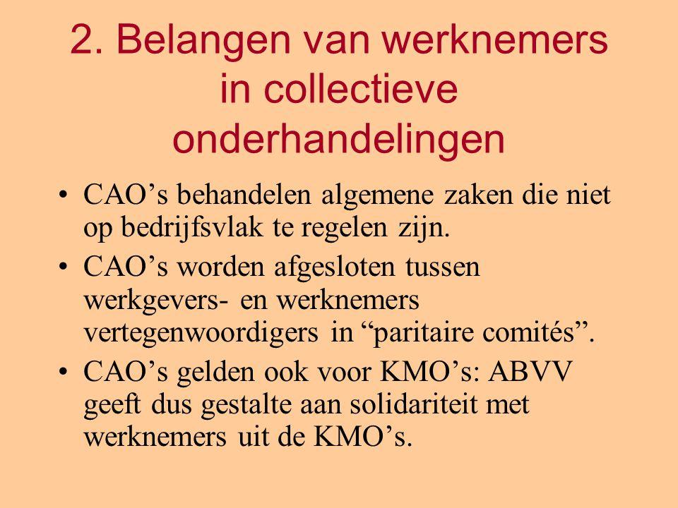 2. Belangen van werknemers in collectieve onderhandelingen CAO's behandelen algemene zaken die niet op bedrijfsvlak te regelen zijn. CAO's worden afge