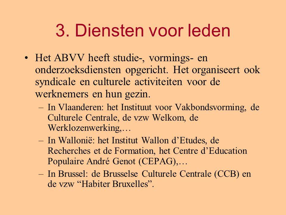 3.Diensten voor leden Het ABVV heeft studie-, vormings- en onderzoeksdiensten opgericht.