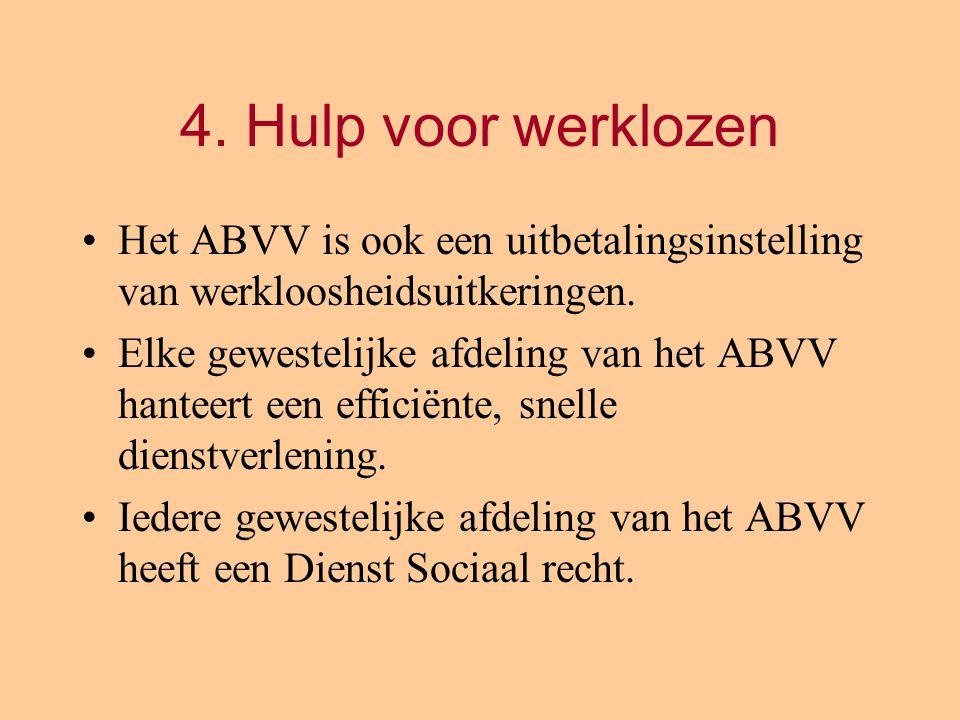 4. Hulp voor werklozen Het ABVV is ook een uitbetalingsinstelling van werkloosheidsuitkeringen. Elke gewestelijke afdeling van het ABVV hanteert een e