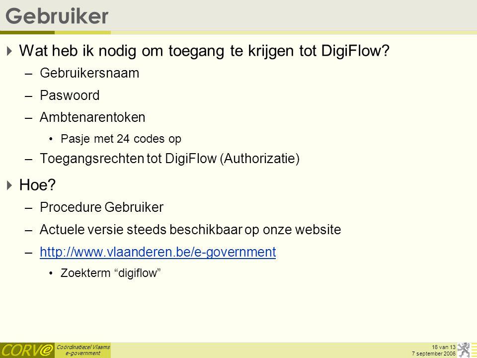Coördinatiecel Vlaams e-government 16 van 13 7 september 2006 Gebruiker  Wat heb ik nodig om toegang te krijgen tot DigiFlow.