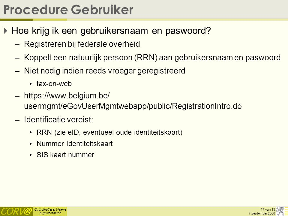 Coördinatiecel Vlaams e-government 17 van 13 7 september 2006 Procedure Gebruiker  Hoe krijg ik een gebruikersnaam en paswoord.