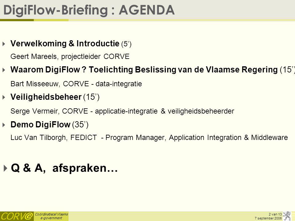 Coördinatiecel Vlaams e-government 23 van 13 7 september 2006 Aandachtspunten  Regularisatie –Vlaamse ambtenaren, die reeds een ambtenarentoken hebben –Uitbreiding bestaande authorizaties met toegang tot DigiFlow