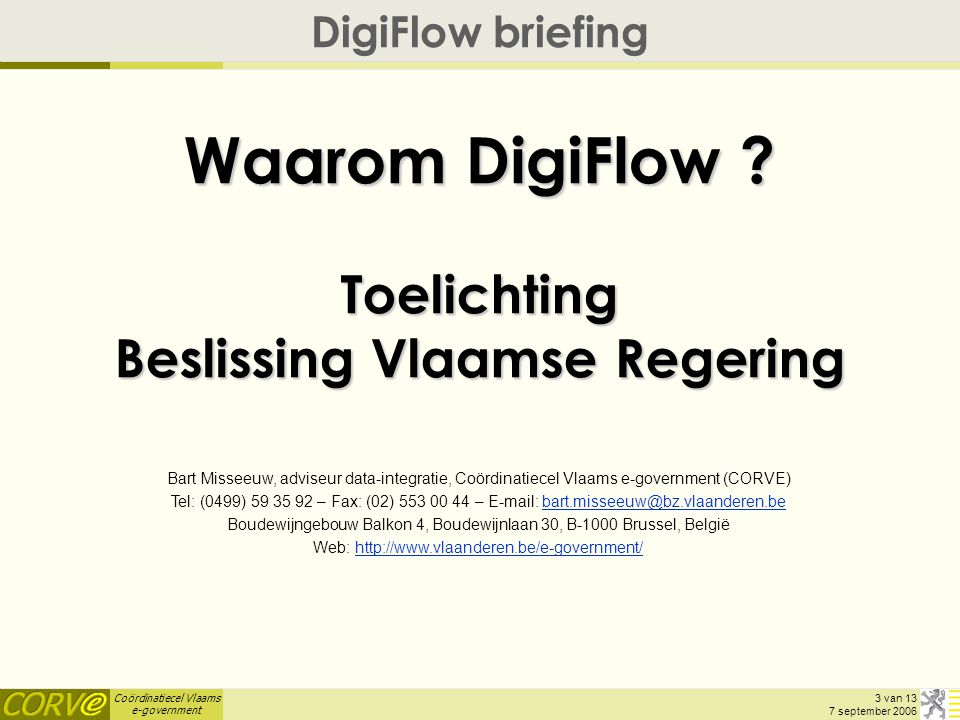 Coördinatiecel Vlaams e-government 3 van 13 7 september 2006 Waarom DigiFlow .