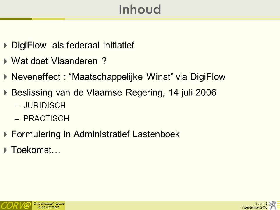 Coördinatiecel Vlaams e-government 15 van 13 7 september 2006 Actoren  Gebruiker –Gebruikt DigiFlow om attesten op te vragen –Vraagt toegang tot DigiFlow aan Veiligheidsbeheerder  Veiligheidsbeheerder –Verleent toegang tot DigiFlow aan Gebruiker