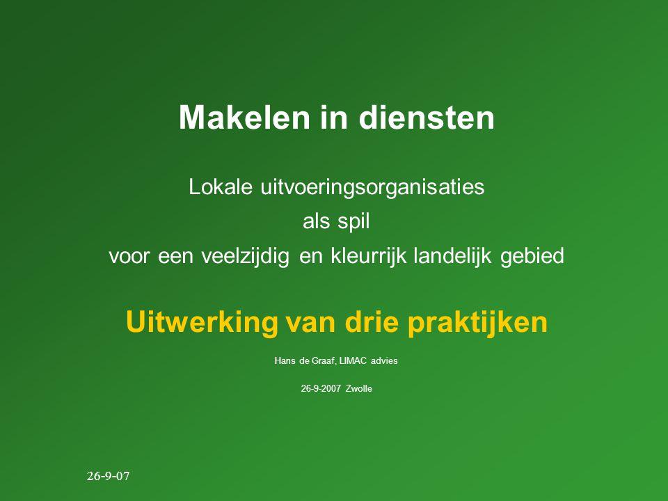 26-9-07 Makelen in diensten Lokale uitvoeringsorganisaties als spil voor een veelzijdig en kleurrijk landelijk gebied Uitwerking van drie praktijken Hans de Graaf, LIMAC advies 26-9-2007 Zwolle