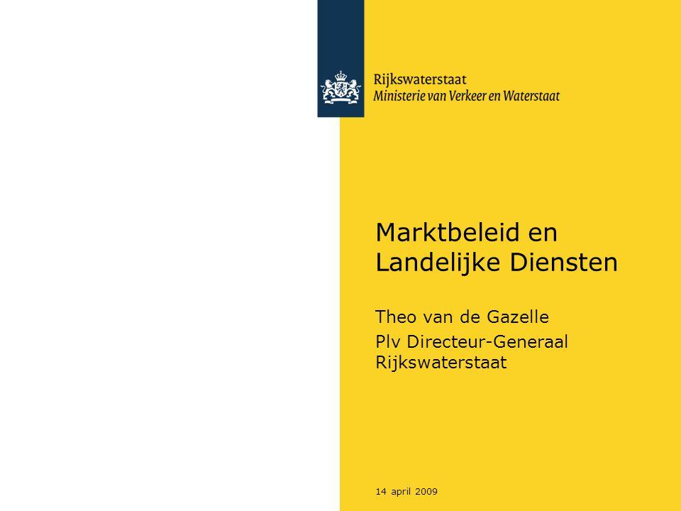 14 april 2009 Marktbeleid en Landelijke Diensten Theo van de Gazelle Plv Directeur-Generaal Rijkswaterstaat