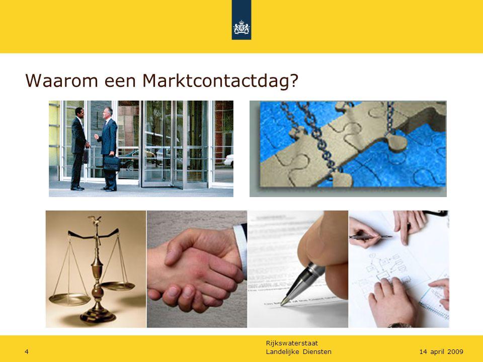 Rijkswaterstaat Landelijke Diensten414 april 2009 Waarom een Marktcontactdag?